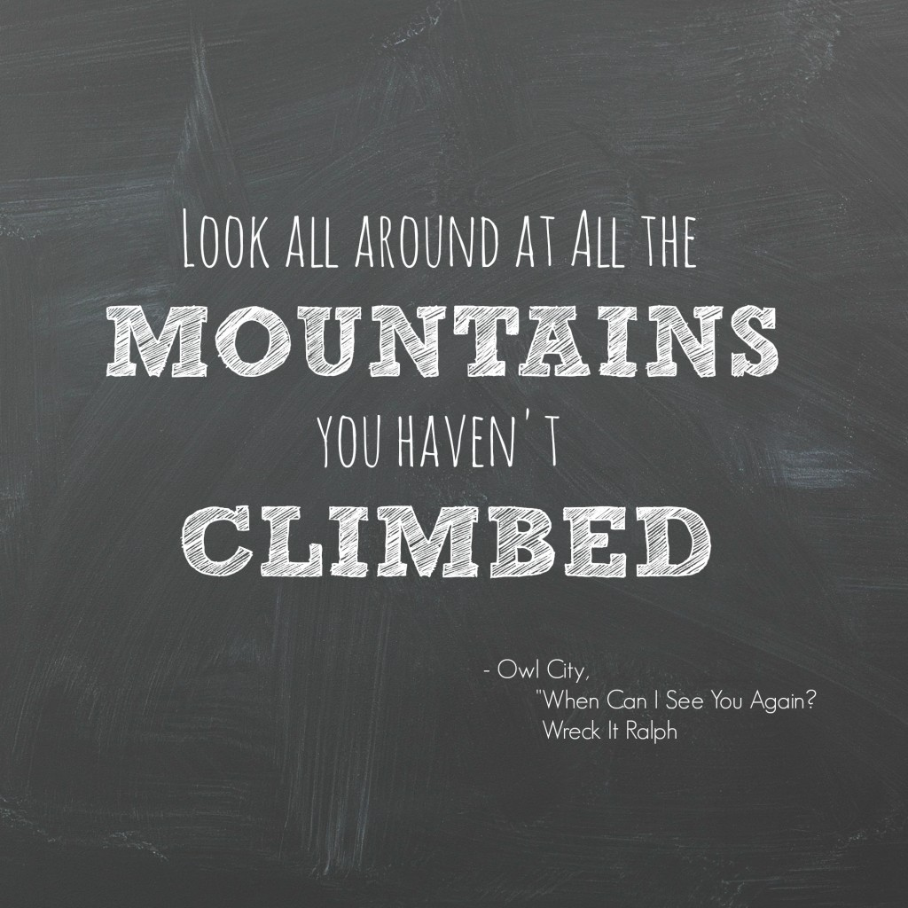 Look at the mountains. Let's go climb them!