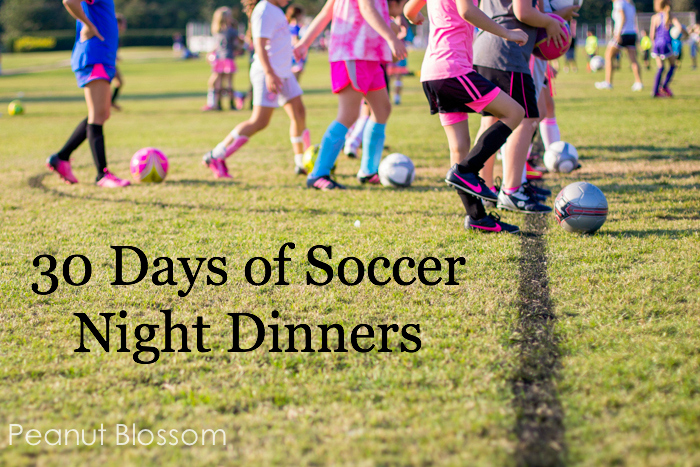 30 Days of Soccer Night Meals: Feeding your family when you don't have time to breathe
