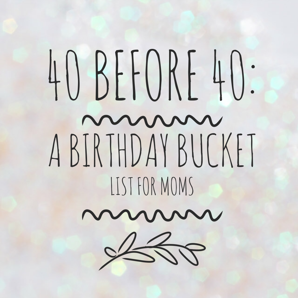 40 before 40: a birthday bucket list for moms