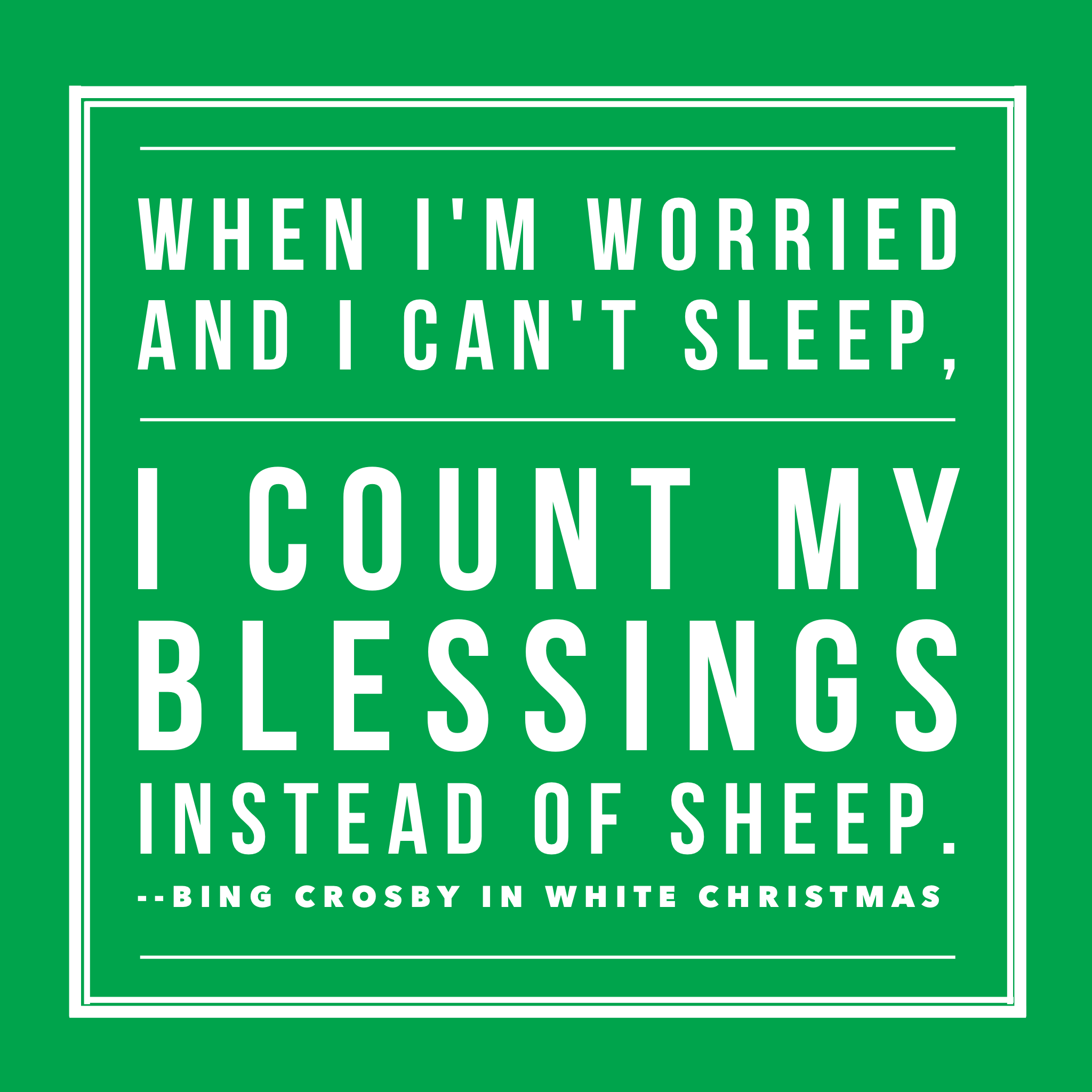 When I'm worried and I can't sleep. I count my blessings instead of sheep. - Bing Crosby quote