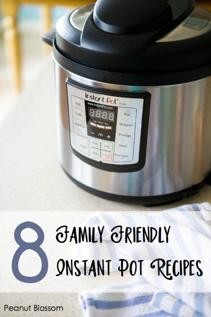 8 Family Friendly Instant Pot Recipes