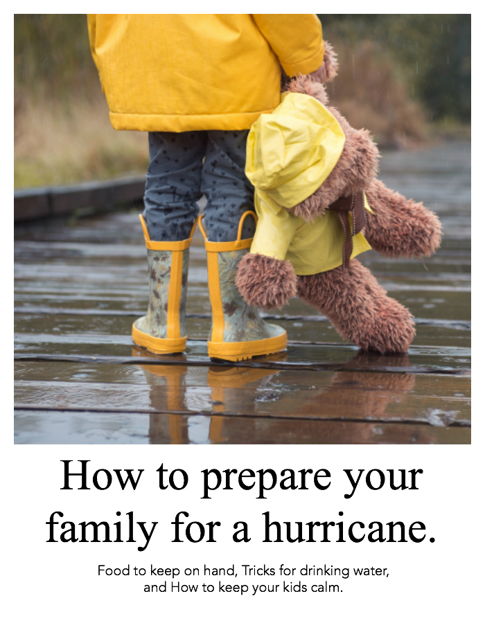 How to prepare your family for a hurricane: the best hurricane food, how to prepare drinking water, and how to keep your kids calm.