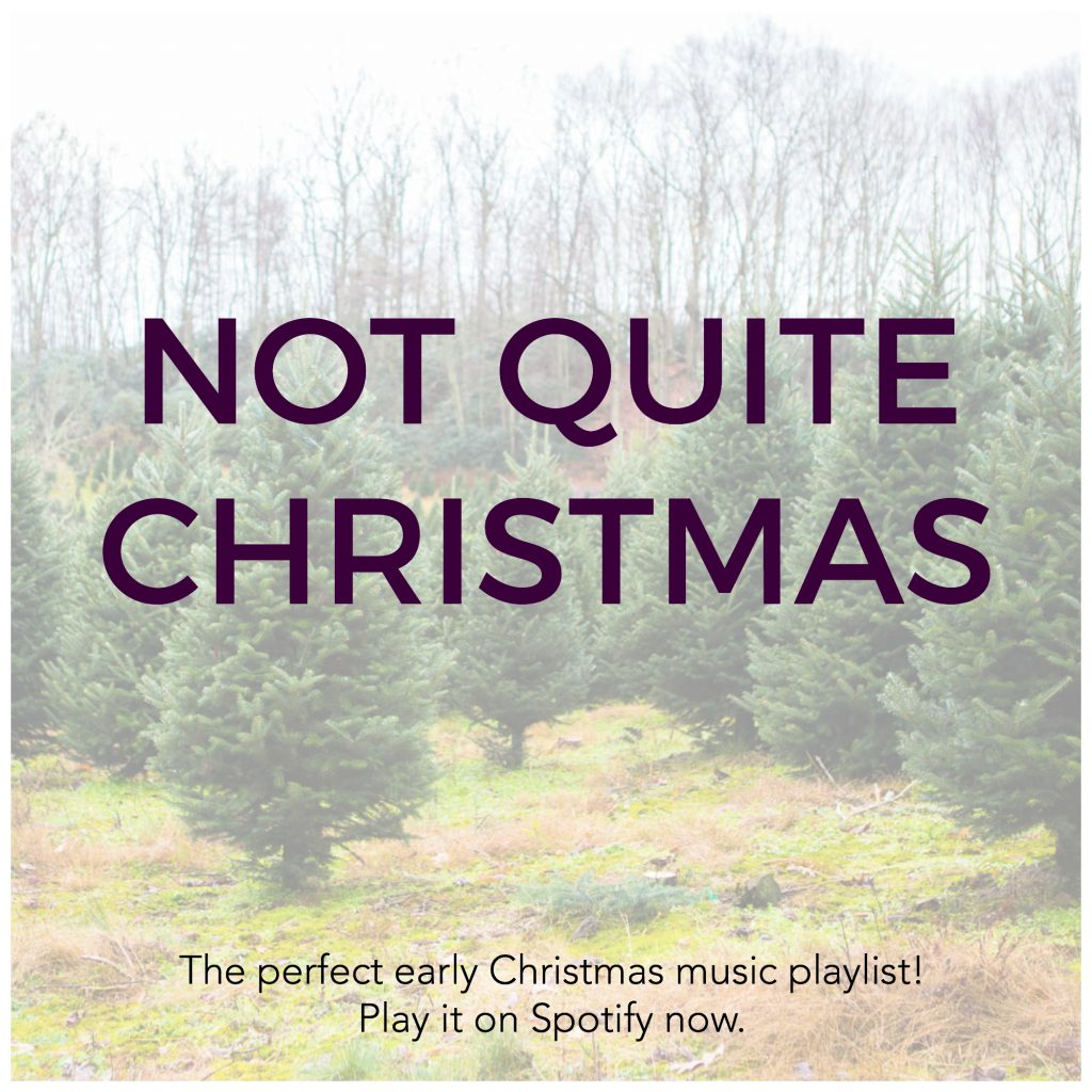 Not Quite Christmas: The perfect early Christmas music playlist on Spotify.