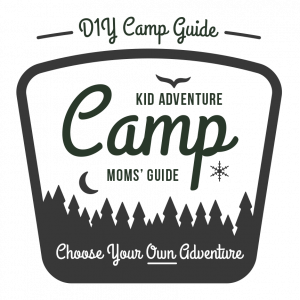 DIY Summer Camp: Kid Adventure Camp, Mom's Guide. Choose your own adventure!