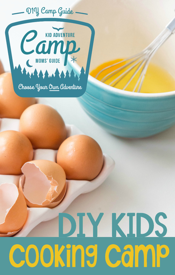 DIY Kids Cooking Camp: A fun choose your own adventure DIY summer camp idea for families