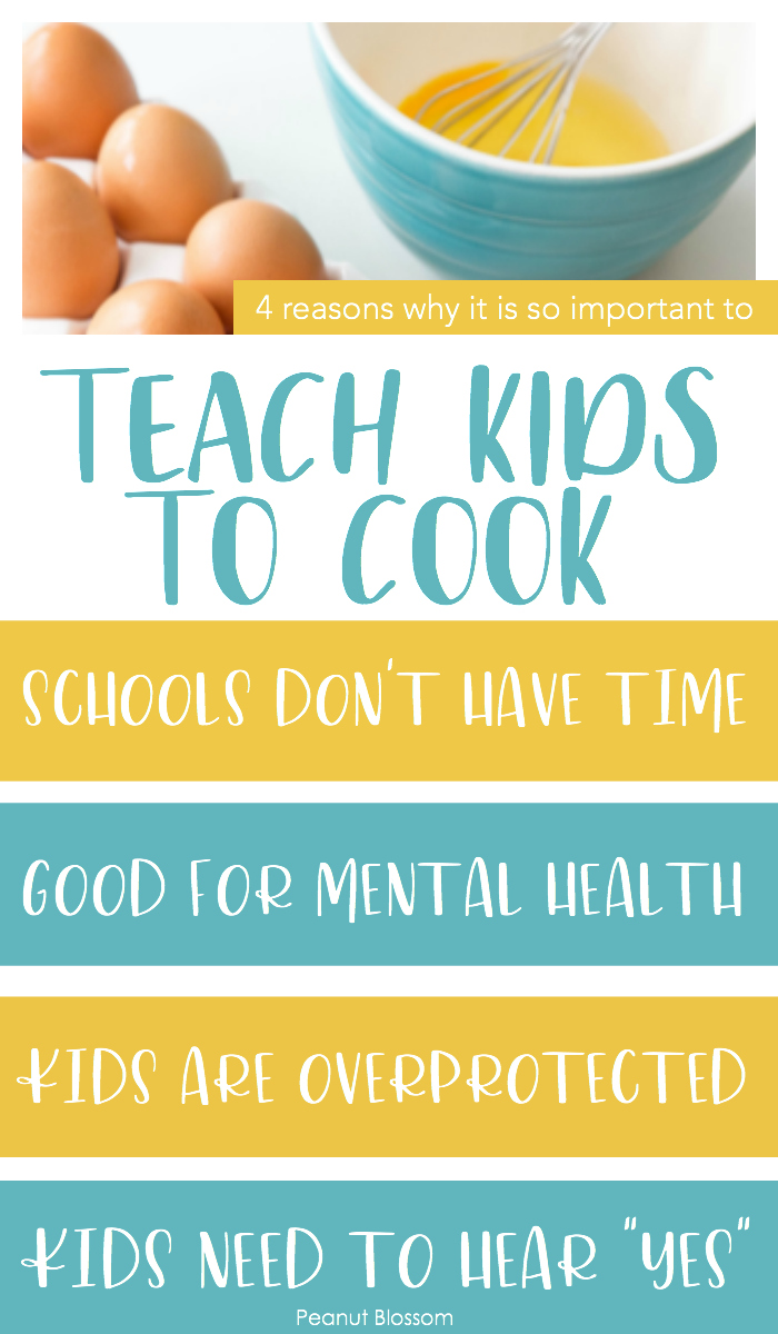 "4 reasons why it is so important to teach kids to cook: 1. Schools don't have time. 2. It's good for their mental health. 3. Kids today are overprotected. 4. Kids need to hear ""YES!"""
