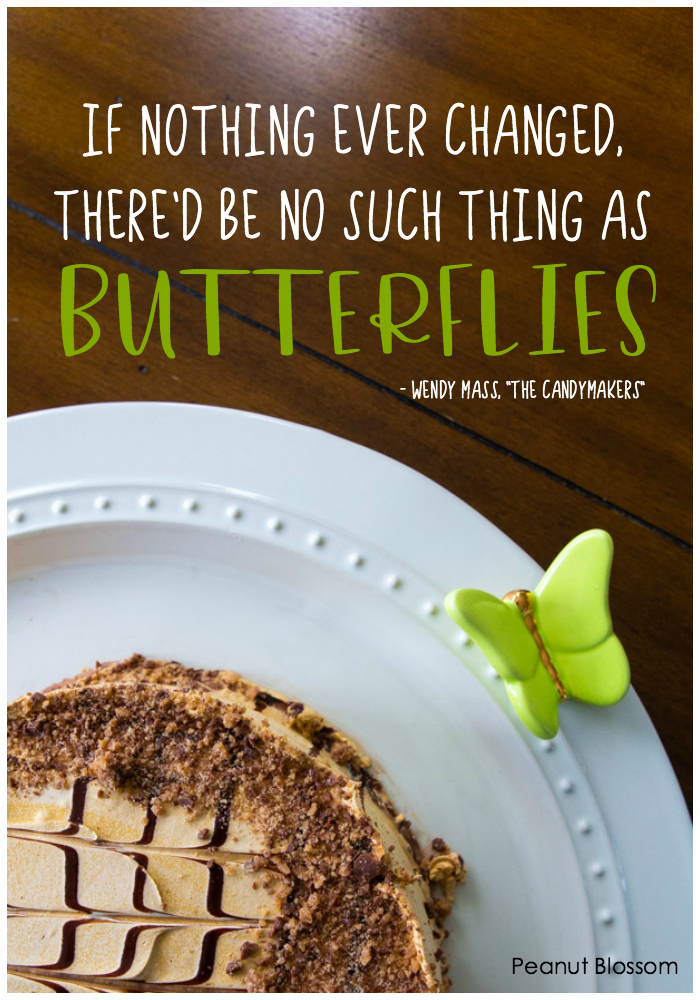 "If nothing ever changed, there'd be no such things as butterflies. - Wendy Mass, from ""The Candymakers"""
